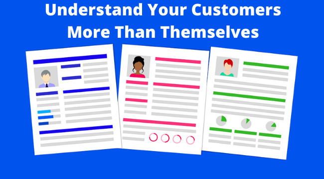 understand your customers more than they understand themselves