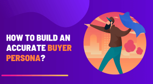 HOW TO BUILD BUYER PERSONA