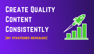 create-quality content consistently