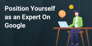 Position yourself as an Expert on Google